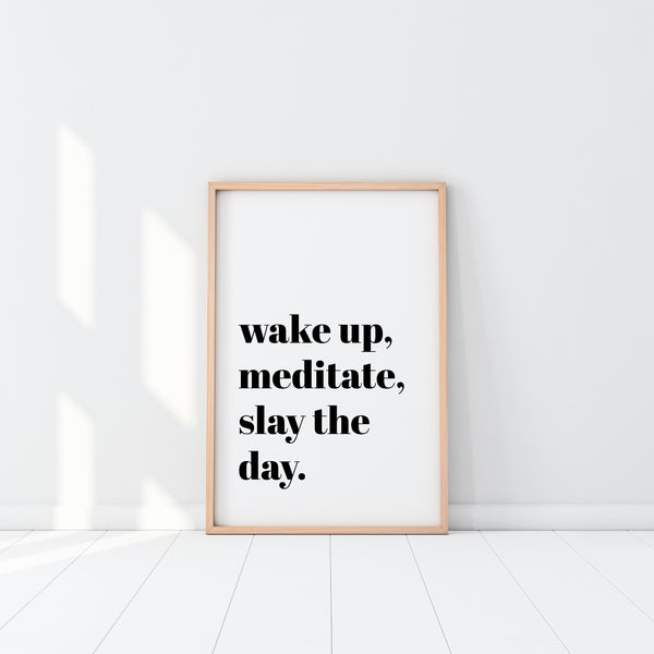 Wake Up, Meditate, Slay The Day Print
