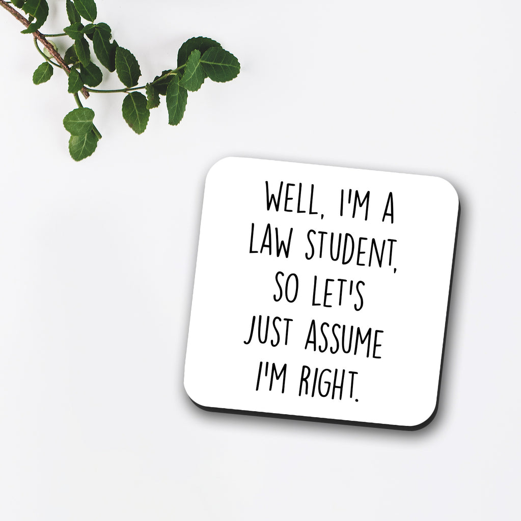 Well I'm A Law Student So Let's Just Assume I'm Right Coaster
