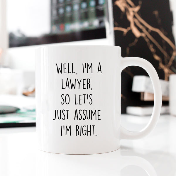 SECONDS  Well I'm A Lawyer So Let's Just Assume I'm Right Mug