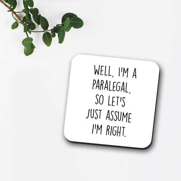 Well I'm A Paralegal So Let's Just Assume I'm Right Coaster