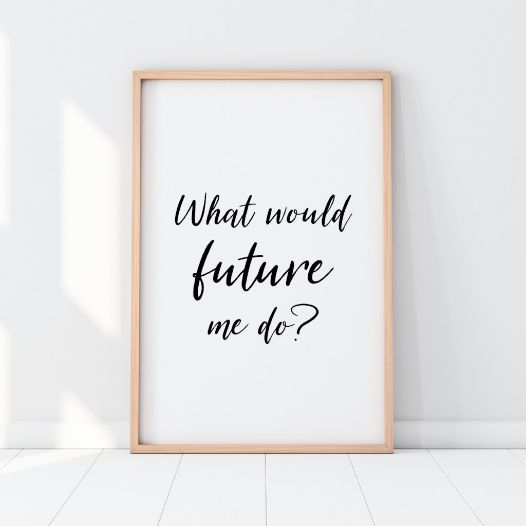 What Would Future Me Do? Print