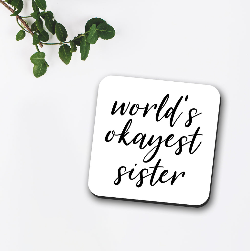 World's Okayest Sister Coaster