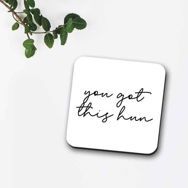 You Got This Hun Coaster
