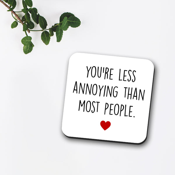 You're Less Annoying Than Most People Coaster