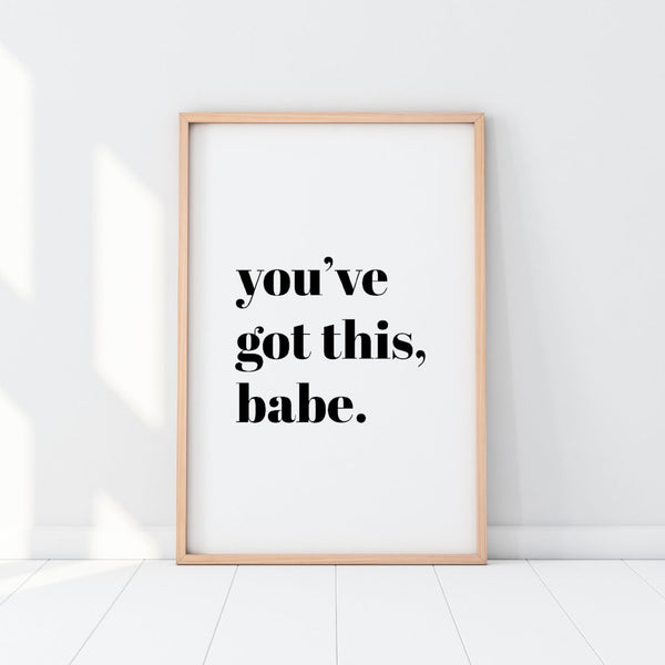 You've Got This Babe Print