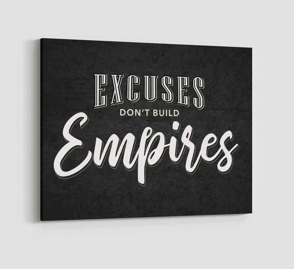 Excuses don't build empires