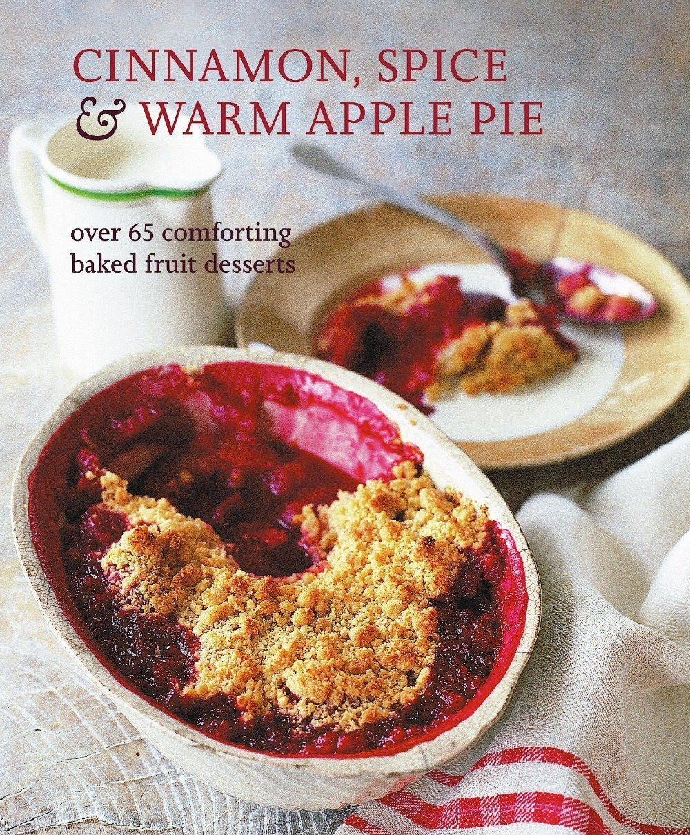 Cinnamon, Spice, & Warm Apple Pie: Over 65 Comforting Baked Fruit Desserts - Art Is In Cakes, Bakery & SupplyBookDefault Title
