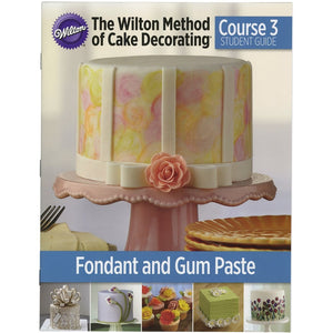 The WIlton Method of Cake Decorating™ Course 3 Fondant and Gum Paste - Art Is In Cakes, Bakery & SupplyCake Decorating ToolsDefault Title