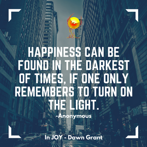Happiness can be found in the darkest of times, if one only remembers to turn on the light.