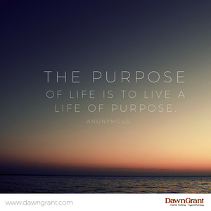 The purpose of life is to live a life of purpose.