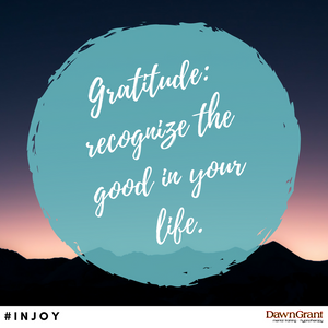 Gratitude: recognize the good in your life.
