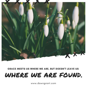 Grace meets us where we are, but doesn't leave us where we are found.
