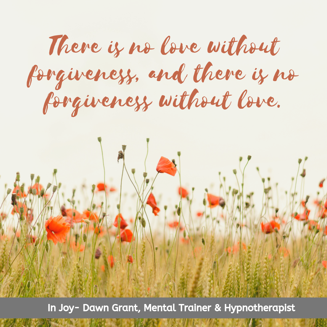 There is no love without forgiveness, and there is no forgiveness without love.