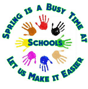 Spring is a Busy Time at Schools, Let us Make it Easier for You!