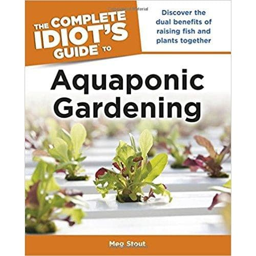 The Complete Idiot's Guide to Aquaponic Gardening (Idiot's Guides) - Aquaponics For Life