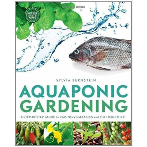 Aquaponic Gardening: A Step-By-Step Guide to Raising Vegetables and Fish Together - Aquaponics For Life