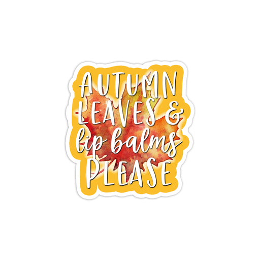 Autumn Leaves and Lip Balms Please Sticker