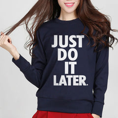 """JUST DO IT LATER"" Printing Letter Sweatshirts Brand Fashion New Style 2016 Autumn Women Hoddies Casual Hipster Funny Streetwear"