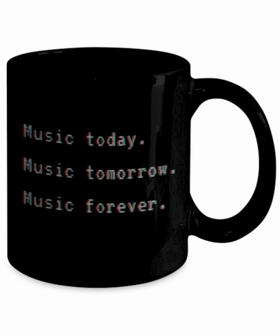 """Music Today, Tomorrow, Forever"" Techno Coffee Mug *FREE SHIPPING*"