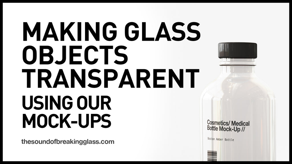 How To Make Glass Objects In Our Mock-Ups 'Clear' & More 'Transparent'