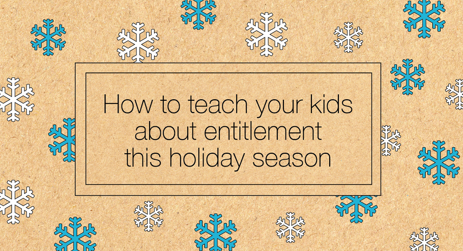 How to Teach Your Kids About Entitlement This Holiday Season