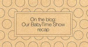 Other Life Lessons Blog #2: The BabyTime Show recap