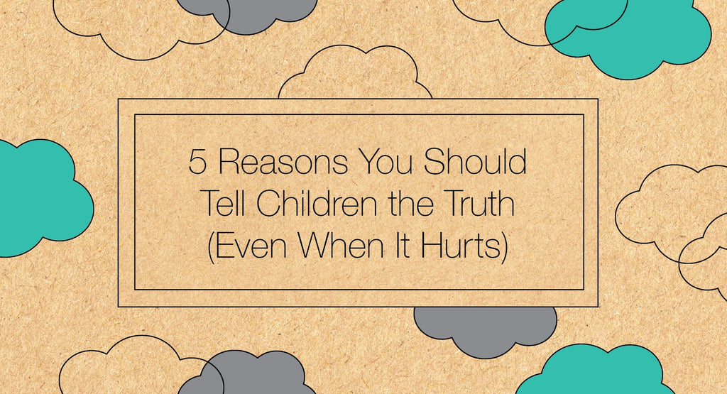 5 reasons to tell children the truth even when it hurts