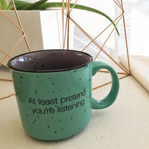 At Least Pretend You're Listening Mug