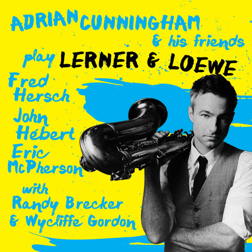 Adrian Cunningham & His Friends Play Lerner & Loewe
