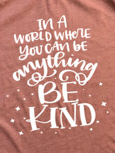 In a world where you can be anything.. be kind