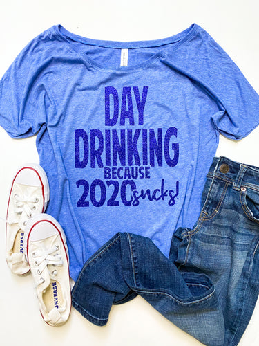Day drinking because 2020 sucks!