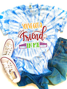 You've got a friend in me - TIE DYE