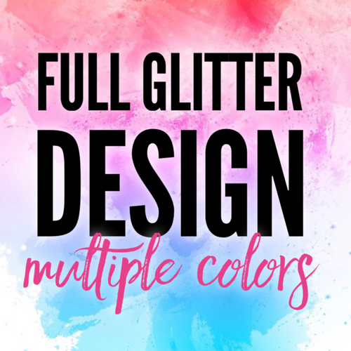 Full glitter design-Multiple colors