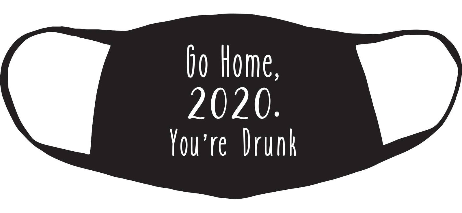 Go Home 2020 You're Drunk Washable Fabric Face Mask