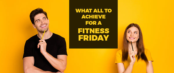 What All To Achieve For A Fitness Friday