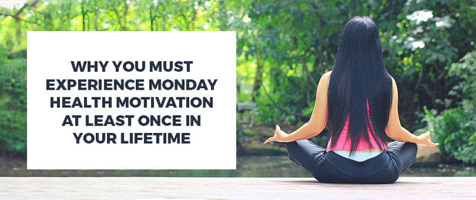 Why You Must Experience Monday Health Motivation At Least Once In Your Lifetime.