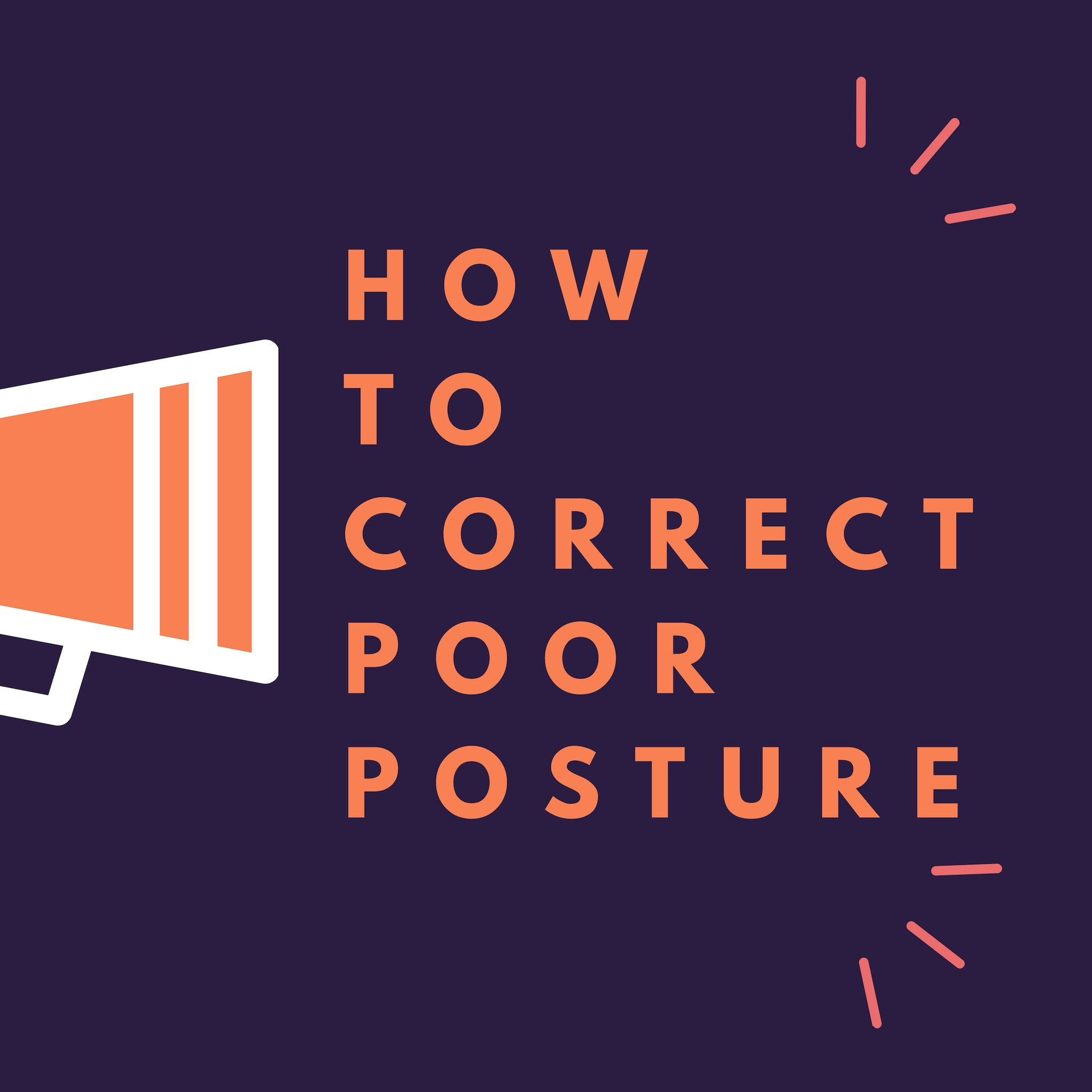 How To Correct Poor Posture From Taking A Toll On Your Body