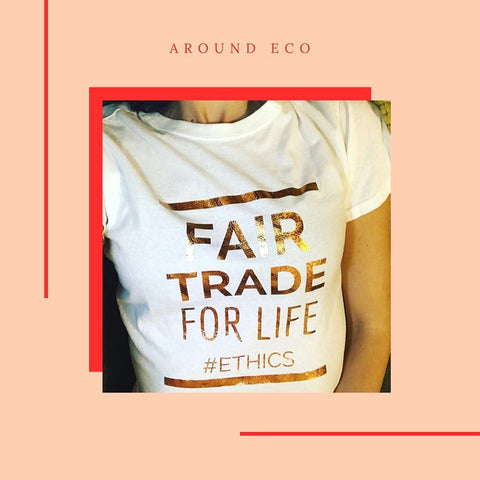 Female wearing Around Eco's custom made screen printed tshirt  that says Fair Trade For Life #ethics