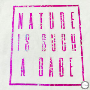 Custom made Around Eco fair trade and ecofriendly white graphic tee with the words Nature Is Such A Babe travel tshirt