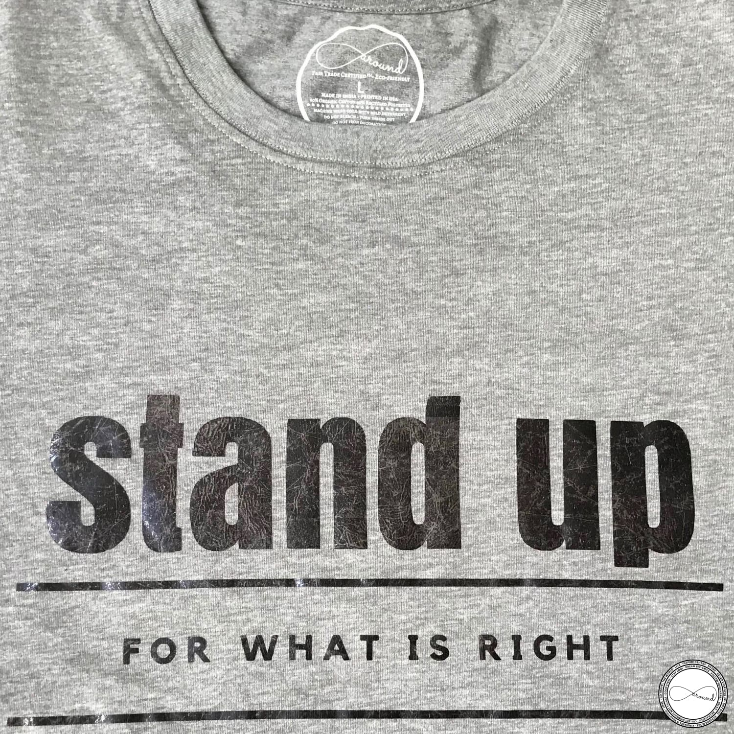 Custom made Around Eco fair trade and ecofriendly light gray graphic tee with the words Stand Up For What Is Right tshirt