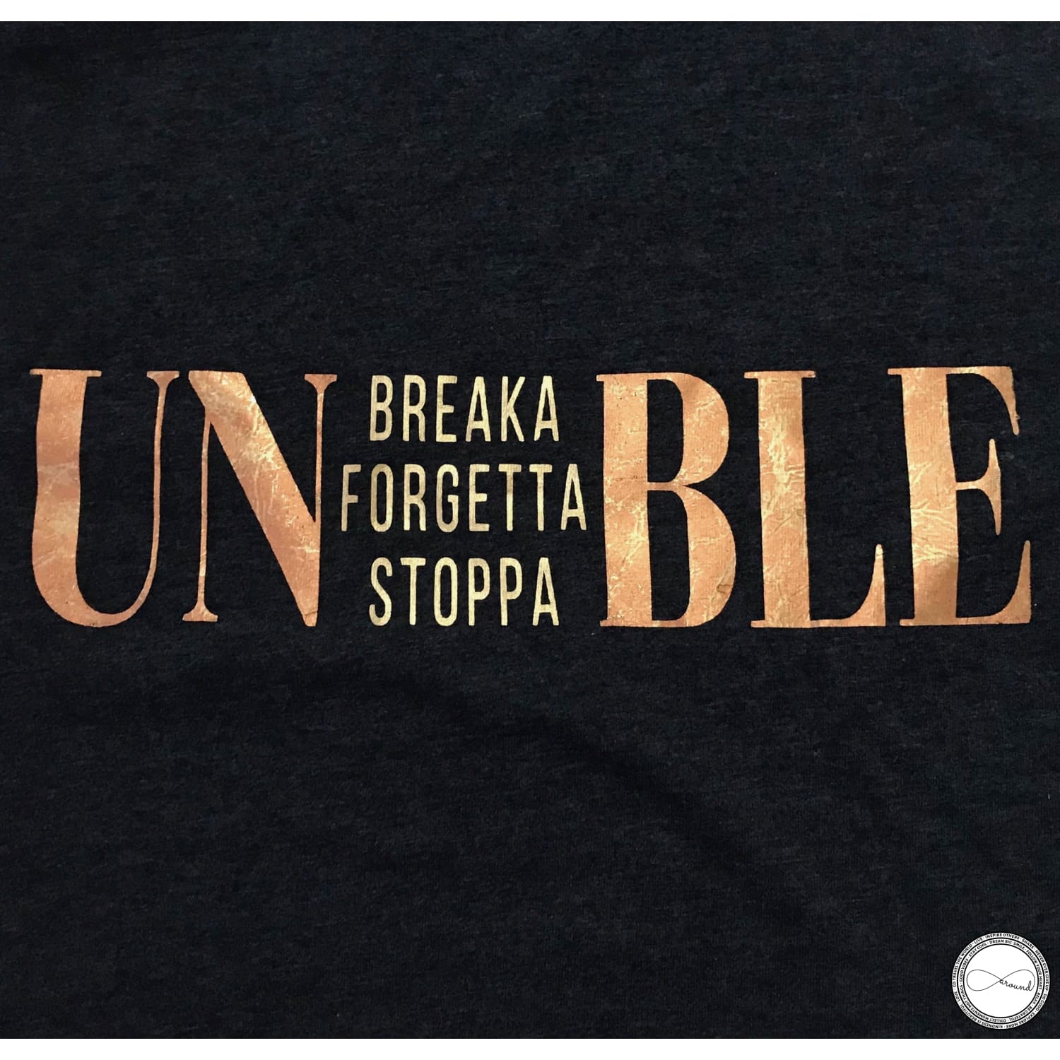 Custom made Around Eco fair trade and ecofriendly dark gray graphic tee with the words Unbreakable Unforgettable Unstoppable tshirt