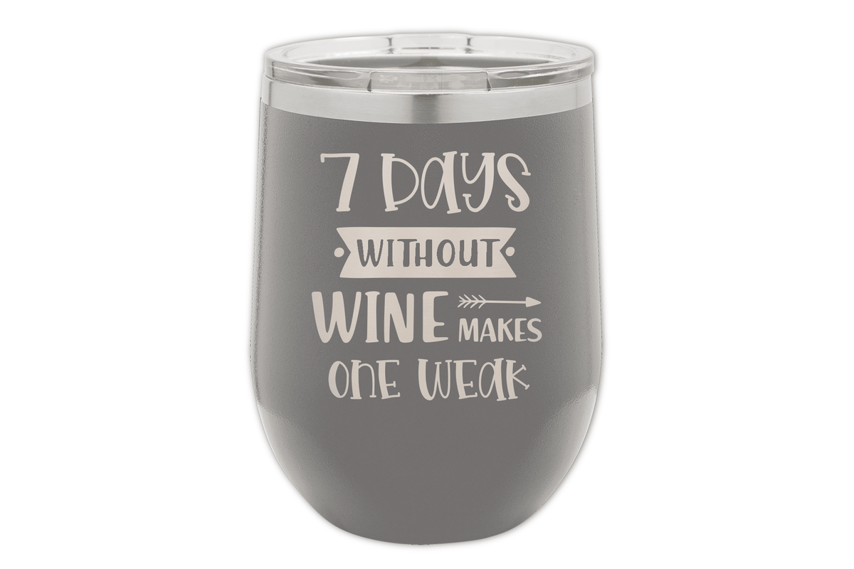 7 Days Without Wine Tumbler-Wine Tumblers-Maddie & Co.