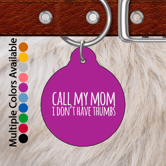 Call My Mom I Don't Have Thumbs Pet ID Tag-Pet Accessories-Maddie & Co.