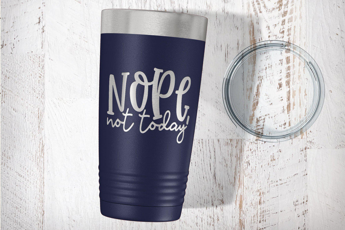 Nope Not Today Engraved Stainless Steel Tumbler-Tumblers + Water Bottles-Maddie & Co.