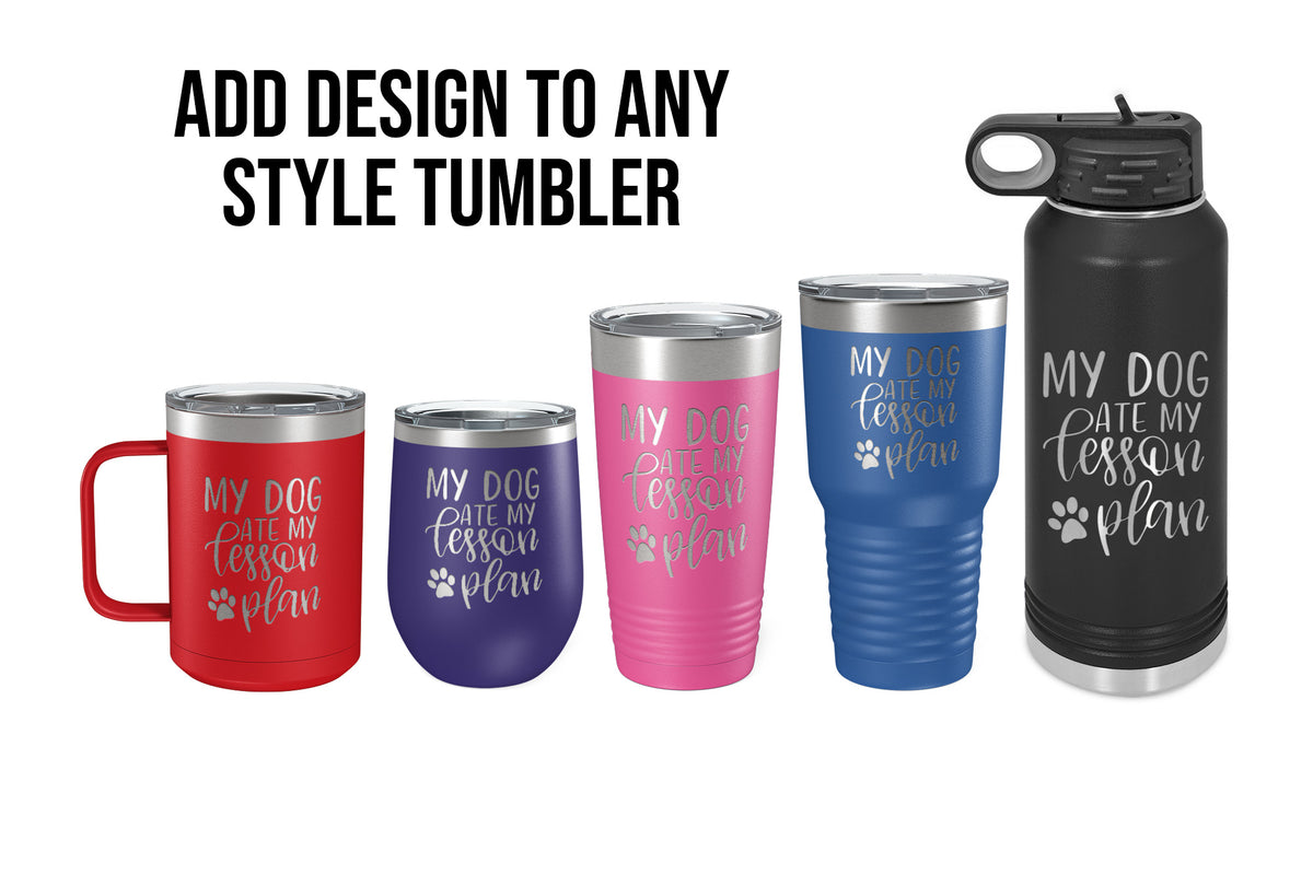 My Dog Ate My Lesson Plan Engraved Tumbler-Tumblers + Water Bottles-Maddie & Co.