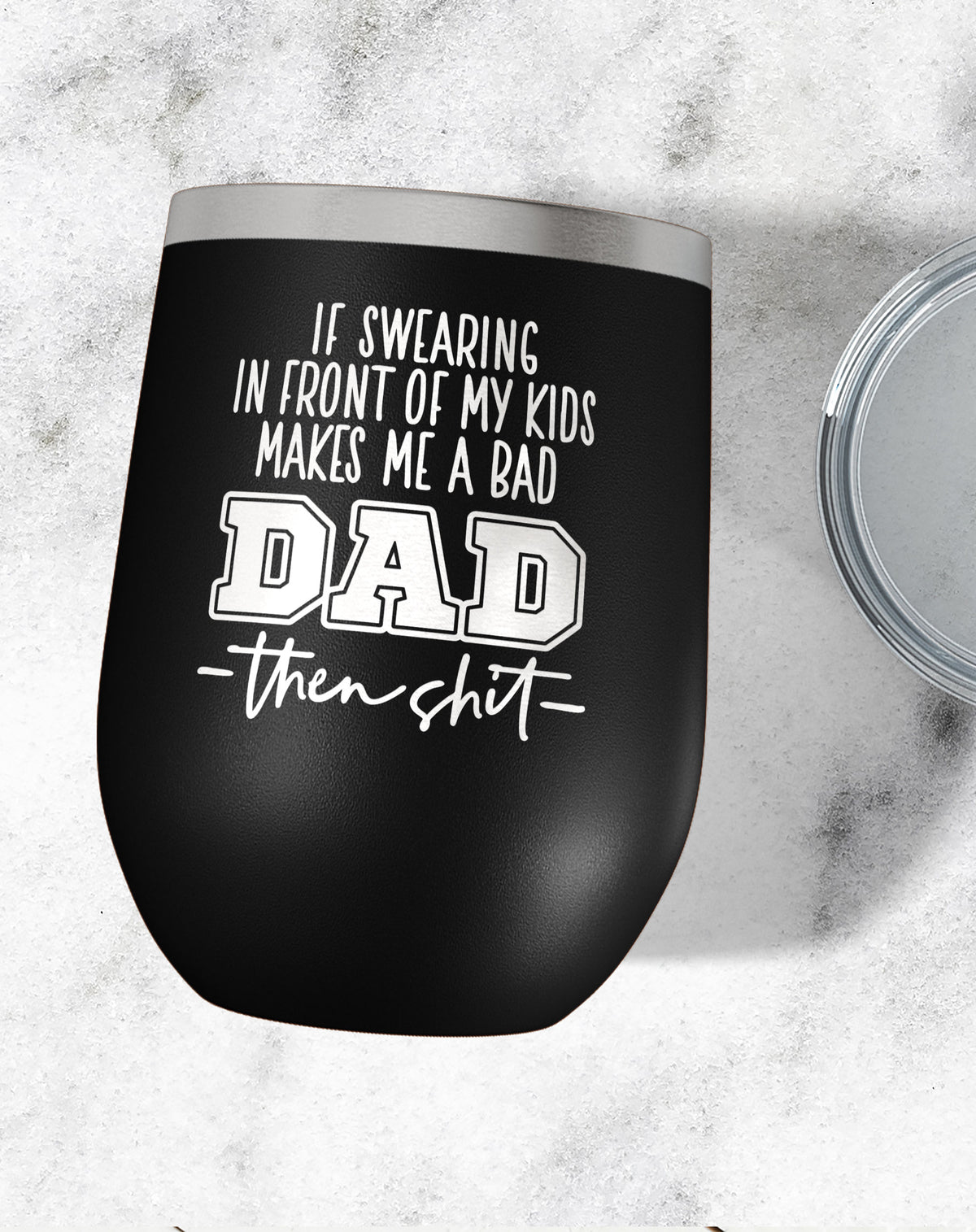If Swearing Makes Me A Bad Dad Wine Tumbler-Wine Tumblers-Maddie & Co.