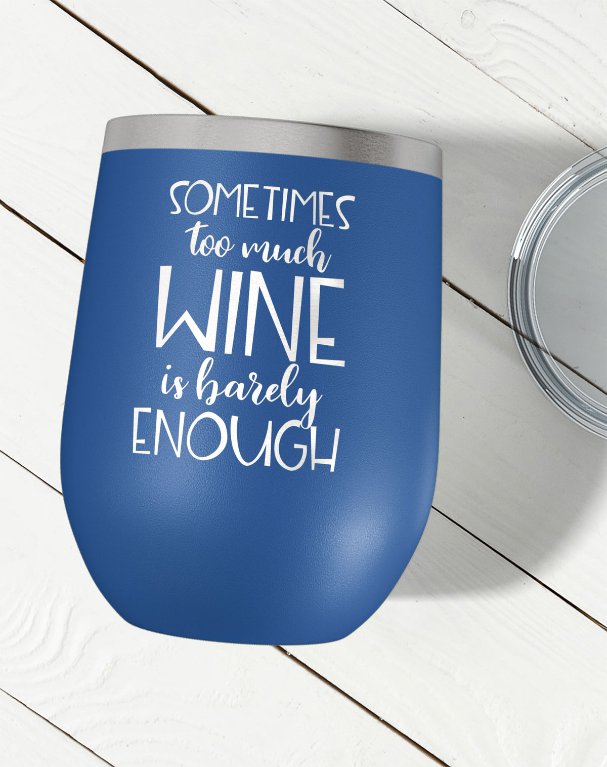 Sometimes Too Much Wine Is Barely Enough Wine Tumbler-Wine Tumblers-Maddie & Co.
