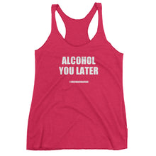 ALCOHOL YOU LATER - Women's tank top