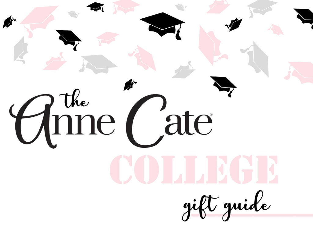 The OFFICIAL Anne Cate College Gift Guide