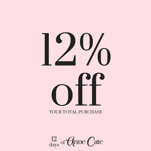 12 Days of Anne Cate (12) 12% off your Total Purchase